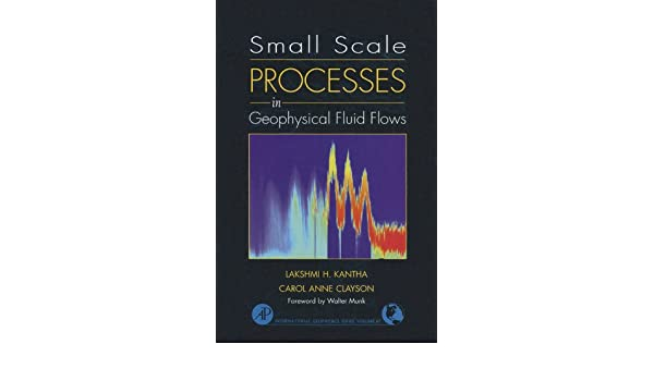 Small Scale Processes in Geophysical Fluid Flows (International Geophysics)