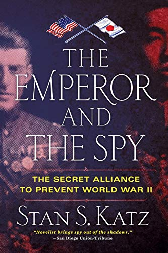 THE EMPEROR AND THE SPY: The Secret Alliance to Prevent World War II (Emperor Of Japan During World War Ii)