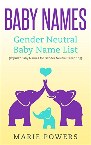 Download for free Baby Names: Gender Neutral Baby Name List: Popular Baby Names for Gender Neutral Parenting