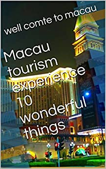 Macau tourism experience 10 wonderful things (123456789)