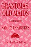 Grandmas, Old Maids, and Other Family Treasures
