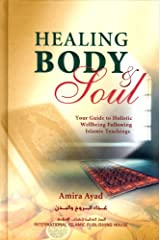 Healing Body & Soul : Your Guide to Holistic Wellbeing Following Islamic Teachings Hardcover