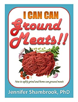I CAN CAN GROUND MEATS!!: How to safely grind and home can ground meats to stock your food storage pantry with flavorful and nutritious loose ground meats (Frugal Living Series Book 4) by [Shambrook, Jennifer]