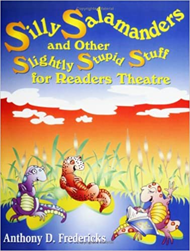 Silly Salamanders and Other Slightly Stupid Stuff for Readers Theatre