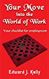 Your Move into the World of Work, Edward J. Kelly, 1418483419