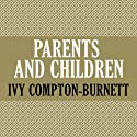 Parents and Children Audiobook by Ivy Compton-Burnett Narrated by Teresa DeBerry