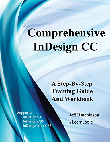 - Comprehensive InDesign CC - A Step-By-Step Training Guide And Workbook: Supports InDesign CC, CS6, and Mac CS6