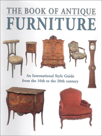 The Book of Antique Furniture: An International Sytle Guide from the 16th to the 20th Century