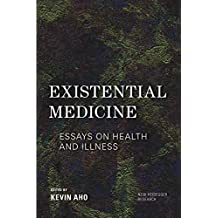 Existential Medicine: Essays on Health and Illness