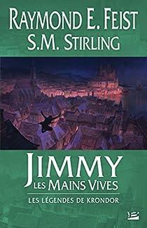 Les Légendes de Krondor, Tome 3 : Jimmy Les Mains Vives par Feist