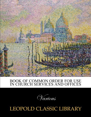 Book of common order for use in Church services and offices pdf