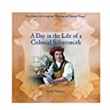 A Day in the Life of a Colonial Silversmith, Kathy Wilmore, 0823954277