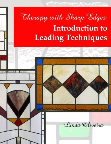 Therapy with Sharp Edges - Introduction to Leading Techniques: Beginning Stained Glass - Sharp Glasses