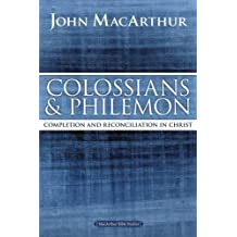 Colossians and Philemon: Completion and Reconciliation in Christ (MacArthur Bible Studies)