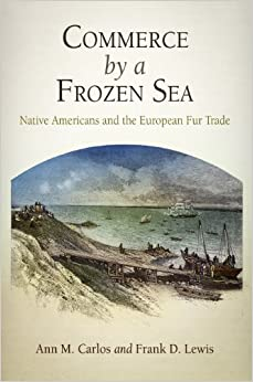 Book Commerce by a Frozen Sea: Native Americans and the European Fur Trade