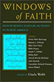 Windows of Faith: Muslim Women Scholar-Activists of North America (Women and Gender in Religion)