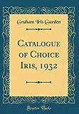 Amazon / Forgotten Books: Catalogue of Choice Iris, 1932 Classic Reprint (Graham Iris Garden)