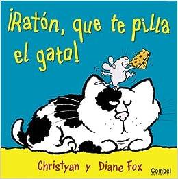 Raton, que te pilla el gato!: Diane Fox, Christyan Fox: 9788478646937: Amazon.com: Books
