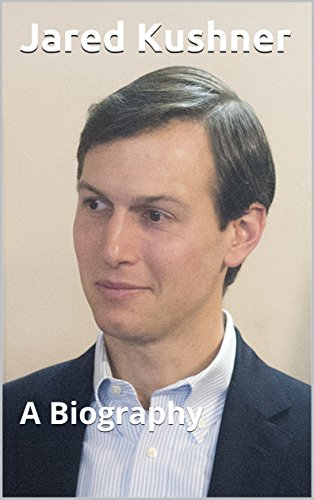 Jared Kushner: A Biography