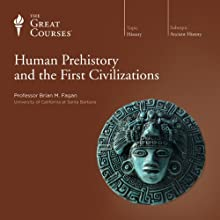 Human Prehistory and the First Civilizations Lecture by  The Great Courses, Brian M. Fagan Narrated by Professor Brian M. Fagan