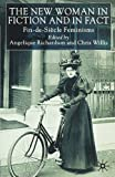 The New Woman in Fiction and Fact: Fin de Siecle Feminisms