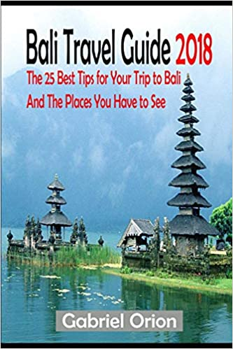 Bali Travel Guide 2018 The 25 Best Tips For Your Trip To Bali And