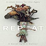 Repeat: A Love Story for the Ages | A J Kohler
