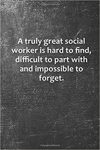A truly great social worker is hard to find, difficult to ...