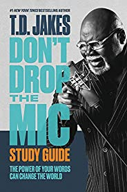 Don't Drop the Mic Study Guide: The Power of Your Words Can Change the W
