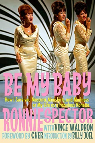 Be My Baby: How I Survived Mascara Miniskirts and Madness, or My Life as a Fabulous Ronette (Mascara Book)