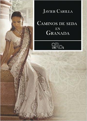 Caminos de seda en Granada (Spanish Edition): Javier Carilla: 9788416340583: Amazon.com: Books