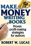 Make Money Writing Books: Proven Profit Making Strategies for Authors