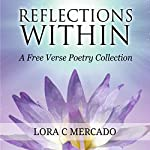Reflections Within: A Free Verse Poetry Collection | Lora C Mercado