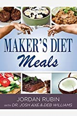 Maker's Diet Meals: Biblically-Inspired Delicious and Nutritous Recipes for the Entire Family Kindle Edition