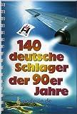 140 deutsche Schlager der 90er Jahre - Noten Liederbuch [Musiknoten]