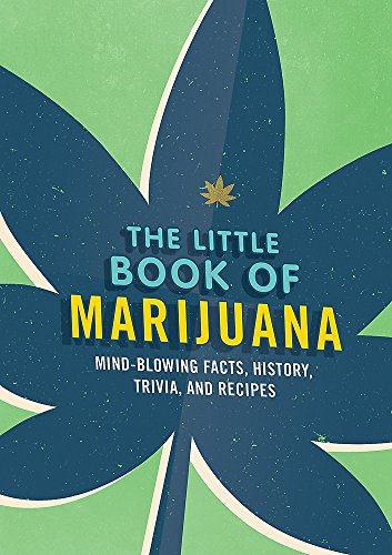 The Little Book of Marijuana: Mind-blowing facts, history, trivia and recipes