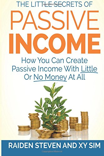 Passive Income: How You Can Create Passive Income With Little Or No Money At All! (Volume 1)