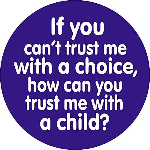 If You Cant Trust Me With A Choice How Can You Trust Me With A Child? - Button/Pinback