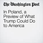 In Poland, a Preview of What Trump Could Do to America | Anne Applebaum
