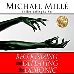 Recognizing and Defeating the Demonic: Learn Secrets of How Demons Work - Escape Dark Powers and Live on a New Level of Success and Blessing! | Michael Millé