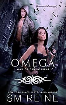 Omega: An Urban Fantasy Novel (War of the Alphas Book 1) by [Reine, SM]