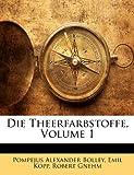 Die Theerfarbstoffe, Pompejus Alexander Bolley and Emil Kopp, 1143820363