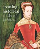 Creating Historical Clothes: Pattern Cutting from Tudor to Victorian Times