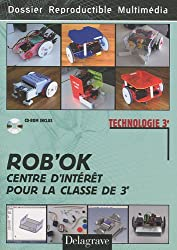 Technologie 3e : Rob'OK : centre d'intérêt pour la classe de 3e (1Cédérom)