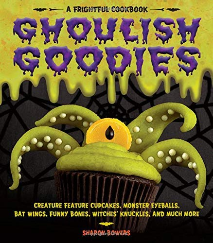 Cute Halloween Cupcake Recipes (Ghoulish Goodies: Creature Feature Cupcakes, Monster Eyeballs, Bat Wings, Funny Bones, Witches' Knuckles, and Much)