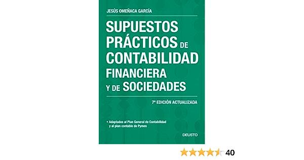 Supuestos Prácticos De Contabilidad Financiera Y De Sociedades 7ª Edición Actualizada Sin Colección Spanish Edition Omeñaca García Jesús 9788423428014 Books