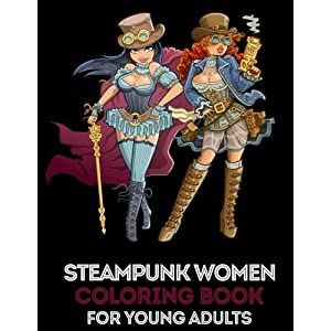 Steampunk Women Coloring Book for Young Adults: 35 High Quality Designs about Women in Steampunk Style + 5 Extra Pages (Flower Mandala, Christmas Doodle, Valentine etc.)