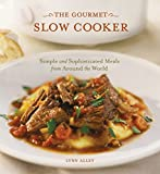 4 ingredient slow cooker cookbook - The Gourmet Slow Cooker: Simple and Sophisticated Meals from Around the World