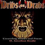 Dribs n Drabs | D. Jonathan Brudie