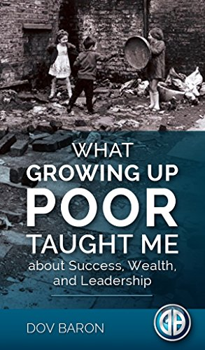 What Growing Up Poor Taught Me about Success, Wealth and Leadership by [Baron, Dov]